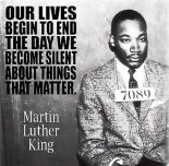 "MLK Jr. ""Our lives begin to end the day we become silent about the things that matter."""