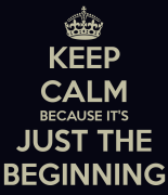 keep-calm-because-it-s-just-the-beginning