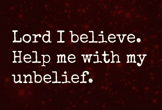 Lord-I-believe Mark 8.24
