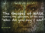 "Icon Slide of the face of Jesus lightly depicted under titles used for Jesus in the gospel. Overlaid with the word ""The gospel of Mark. Asking the question of the Way: Who do you say I am?"