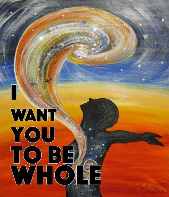 I want you to be whole.png