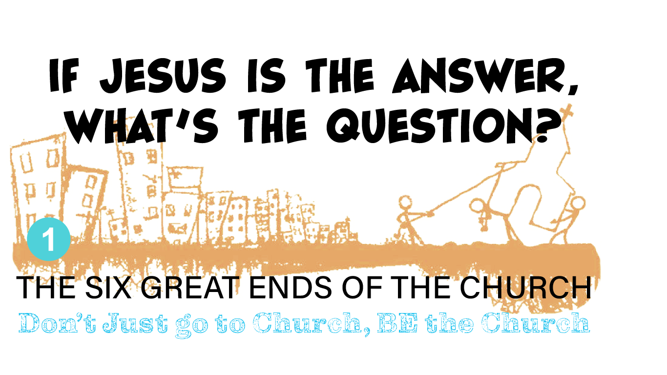 """""""If Jesus is the answer, what's the Question?"""" - the First of the"""