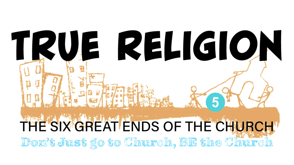 """Background image of stick-figures building a church in a city scape.  Over which is written """"True Religion"""" - The six great ends of the church.  don't just go to church, be the church."""